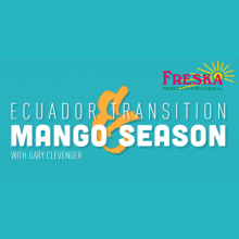 Freska Produce International's Gary Clevenger Discusses Ecuador Transition and Mango Season